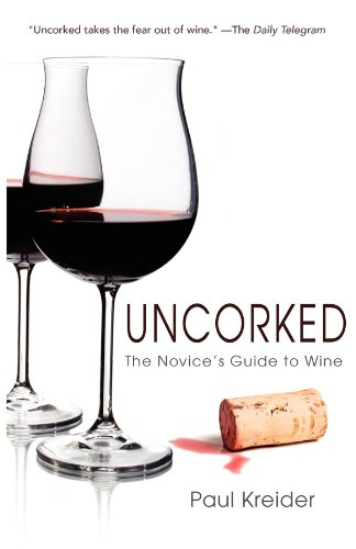 Uncorked: The Novice's Guide to Wine by Paul Kreider