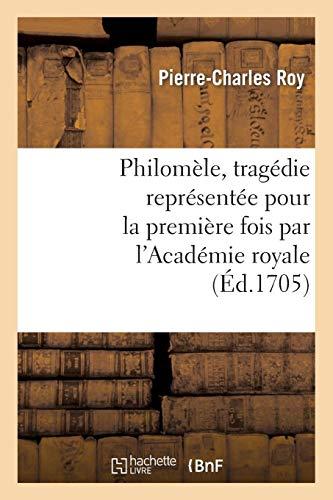 Philomèle, tragédie représentée pour la première fois par l'Académie royale de musique (Arts) por ROY-P-C