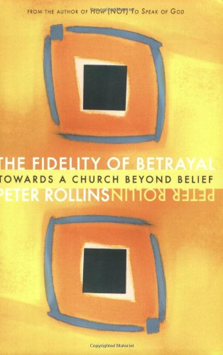 The Fidelity Of Betrayal  Towards A Church Beyond Belief
