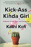 Kick-Ass Kinda Girl: A Memoir of Life, Love, and Caregiving
