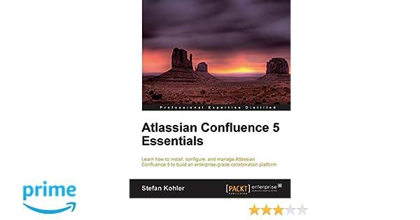 Atlassian Confluence 5 Essentials: Stefan Kohler