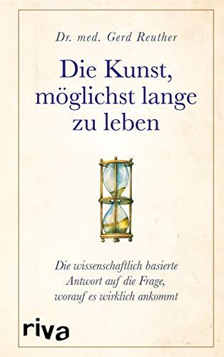 Die Kunst, möglichst lange zu leben: Die wissenschaftlich basierte Antwort auf die Frage, worauf es wirklich ankommt (German Edition) (Qualität-mens)