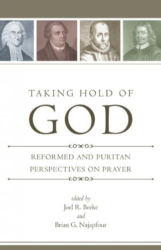 Taking Hold of God: Reformed and Puritan Perspectives on Prayer