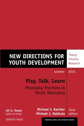 Play, Talk, Learn: Promising Practices in Youth Mentoring: New Directions for Youth Development, Number 126