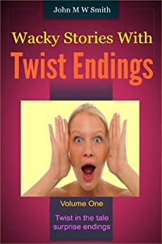 Wacky Stories With Twist Endings Volume 1 by [Smith, John M W]