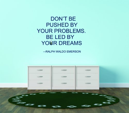 Design with Vinyl Don't Be Pushed By Your Problems. Be Led By Your Dreams - Ralph Waldo Emerson Famous Inspirational Life Quote Wall Graphic Size: 20x20 Color: Navy Navy Blue