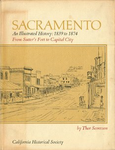 Sacramento: An Illustrated History 1839-1874: From Sutter's Fort to Capital City