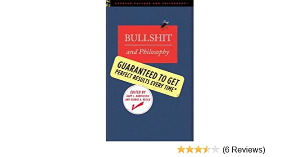 Bullshit and Philosophy: Guaranteed to Get Perfect Results