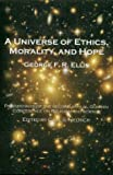 A Universe of Ethics, Morality, and Hope : Proceedings of the Second Annual Goshen Conference on Religion and Science, Ellis, George Francis Rayner, 1894710363