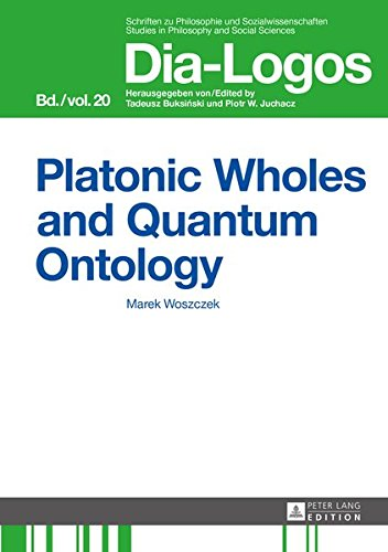 Platonic Wholes and Quantum Ontology: Translated by Katarzyna Kretkowska (DIA-LOGOS)