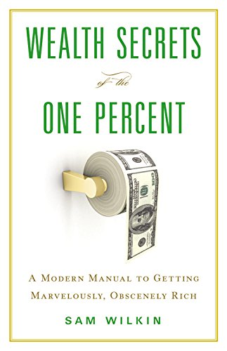Wealth Secrets of the One Percent: A Modern Manual to Getting Marvelously, Obscenely Rich; Library Edition by Blackstone Audio Inc