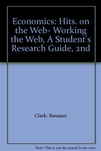 Economics: Hits. on the Web- Working the Web, A Student's Research Guide, 2nd