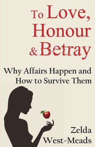 To Love, Honour and Betray: Why Affairs Happen and How to Survive Them