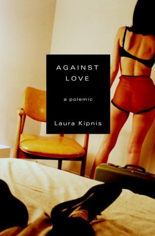 Against Love: A Polemic by Laura Kipnis (2003-08-26)