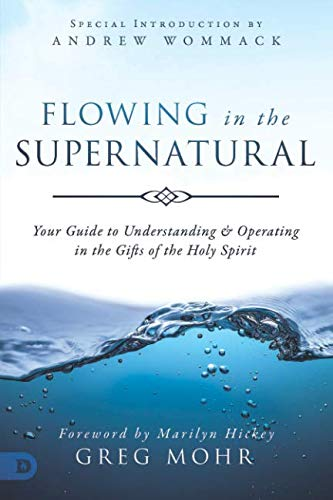 Flowing in the Supernatural: Your Guide to Understanding and Operating in the Gifts of the Holy Spirit (Operating In The Gifts Of The Spirit)