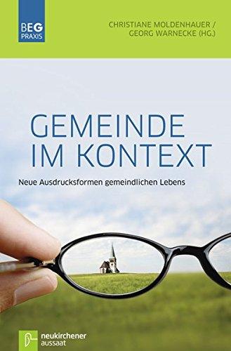 Gemeinde im Kontext: Neue Ausdrucksformen gemeindlichen Lebens (Beiträge zu Evangelisation und Gemeindeentwicklung Praxis)