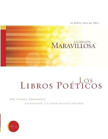 Los Libros Poeticos: Job, Salmos, Proverbios, Eclesiastes Y Cantar De Los Cantares (La Coleccion Maravillosa: La Biblia, libro por libro) (Volume 4) (Spanish (Proverbios Y Eclesiastes)