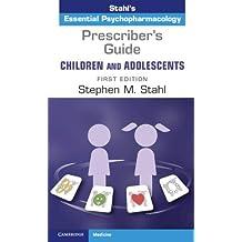 Prescriber's Guide - Children and Adolescents: Volume 1: Stahl's Essential Psychopharmacology