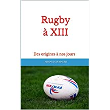 Rugby à XIII: Des origines à nos jours (French Edition)