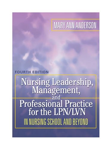 Nursing Leadership, Management and Professional Practice For The LPN/LVN: In Nursing School and Beyond (NURSING LEADERSHIP, MANAGEMENT & PROFESSIONAL PRACTICE FOR THE LPN/IVN) Pdf