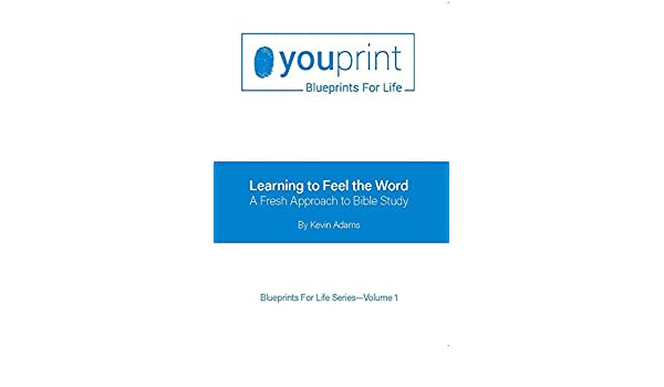 Learning to feel the word a fresh approach to bible study learning to feel the word a fresh approach to bible study blueprints for life book 1 ebook kevin adams amazon kindle store malvernweather Images