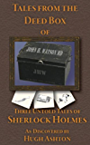 Tales From the Deed Box of John H. Watson MD: Three Untold Tales Of Sherlock Holmes (Deed Box of John H Watson MD)