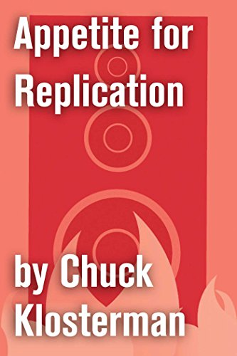Appetite for Replication: An Essay from Sex, Drugs, and Cocoa Puffs (Chuck Klosterman on Rock)
