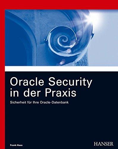 Oracle Security in der Praxis: Sicherheit für Ihre Oracle-Datenbank Gebundenes Buch – 6. April 2006 Frank Haas 3446404368 Informatik Datensicherheit
