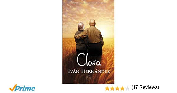 Clara: Una historia de amor etéreo-sexual: Amazon.es: Ivan Hernandez: Libros