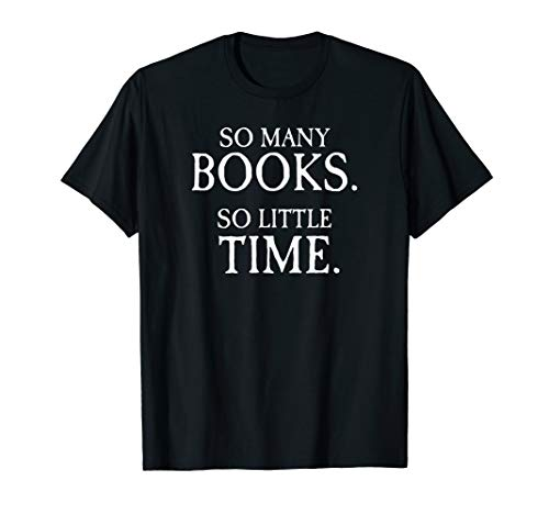 (So Many Books, So Little Time T-shirt for Book Lovers)