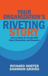Your Organization's Riveting Story:  How to Write So People Will Read, Remember and Respond (CAN-DO Reports Book 1)