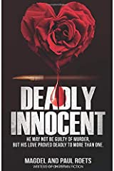 Deadly Innocent: He may not be guilty of murder, but his love proved deadly to more than one Paperback