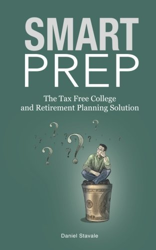 Smart Prep!: The Tax Free College and Retirement Planning Solution by Daniel Stavale (2014-09-17)