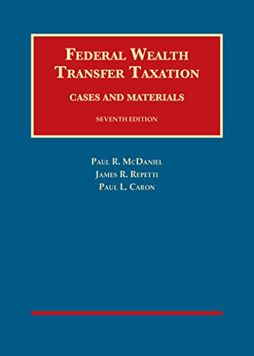 Federal Wealth Transfer Taxation, Cases and Materials, 7th (University Casebook Series)