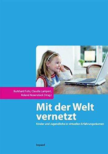 Mit der Welt vernetzt: Kinder und Jugendliche in virtuellen Erfahrungsräumen Taschenbuch – 1. September 2009 Burkhard Fuhs Claudia Lampert Roland Rosenstock kopaed