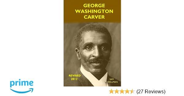 george washington carver sam wellman 9780989790543 amazon com books