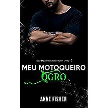 Meu Motoqueiro Ogro (Meu Mocinho Encantado Livro 6)