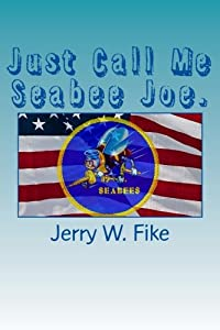 Just Call Me Seabee Joe.: A U.S. Navy Seabee. From enlistment to discharge date. by CreateSpace Independent Publishing Platform