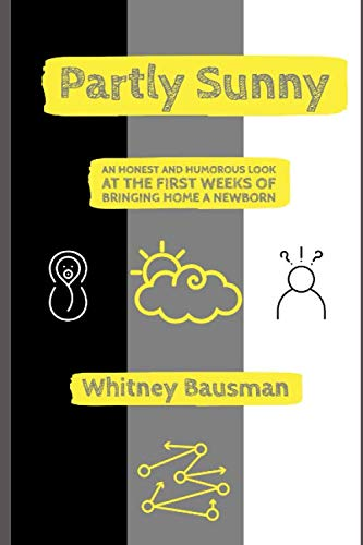Partly Sunny: An Honest and Humorous Look at the First Weeks of Bringing Home a Newborn