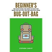 Beginner's Bug-Out-Bag: The everything-you-need-to-pack for when the SHTF survival skills guide