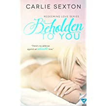 Beholden To You (Redeeming Love Series Book 1)