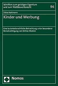 Kinder Und Werbung: Eine Lauterkeitsrechtliche Betrachtung Unter Besonderer Berucksichtigung Von Online-medien (Schriften Zum Geistigen Eigentum Und Zum Wettbewerbsrecht) (German Edition)