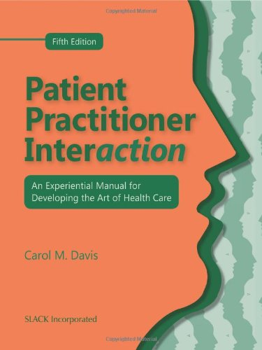 Patient Practitioner Interaction: An Experiential Manual for Developing the Art of Health Care