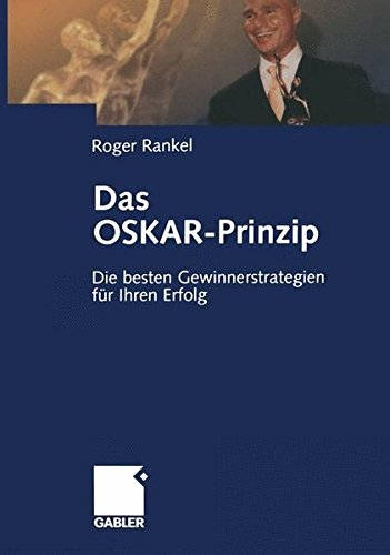 Das OSKAR-Prinzip: Die besten Gewinnerstrategien für Ihren Erfolg (German Edition)