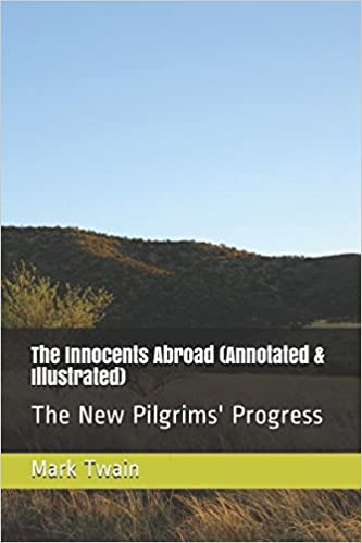THE INNOCENTS ABROAD (Illustrated Edition): The Great Pleasure Excursion Through The Europe And Holy. complete Discover water quiere Nosotros Canal sabre