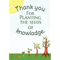 Thank  you for planting the seeds of knowladge: Teacher notebook gift, Journal, Planner : Appeciation book Thank You Gift for Teachers  with 90 Quotes, dates to memory and message to teacher