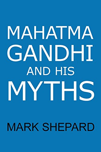 Mahatma Gandhi and His Myths: Civil Disobedience, Nonviolence, and Satyagraha in the Real World (Plus Why It's 'Gandhi,' Not 'Ghandi') image 1