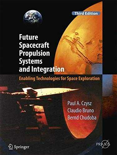 Future Spacecraft Propulsion Systems and Integration: Enabling Technologies for Space Exploration (Springer Praxis Books)