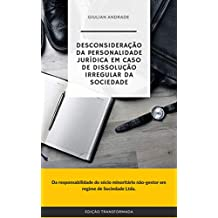 Desconsideração da personalidade jurídica em caso de dissolução irregular: da responsabilidade do sócio minoritário não-gestor em regime de sociedade Ltda. (Portuguese Edition)