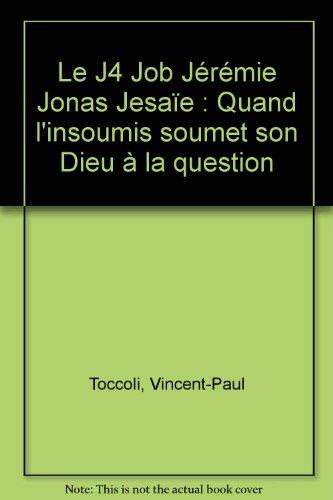 Le J4 Job Jérémie Jonas Jesaïe : Quand L'insoumis Soumet Son Dieu à La Question
